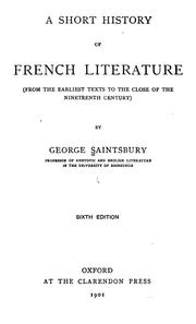 Cover of: A short history of French literature: from the earliest texts to the close of the nineteenth century
