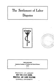 Cover of: The settlement of labor disputes ...