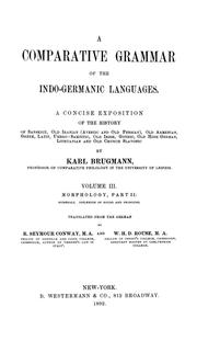 Cover of: Elements of the comparative grammar of the Indo-Germanic languages: a concise exposition of the history of Sanskrit, Old Iranian (Avestic and old Persian), Old Armenian, Old Greek, Latin, Umbrian-Samnitic, Old Irish, Gothic, Old High German, Lithuanian and Old Bulgarian