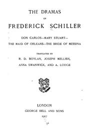 Cover of: The dramas of Frederick Schiller: Don Carlos, Mary Stuart, The maid of Orleans, The bride of Messina