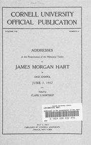 Cover of: Addresses at the presentation of the memorial tablet to James Morgan Hart, in Sage Chapel, June 3, 1917