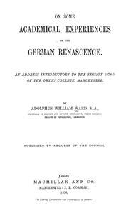 Cover of: On some academical experiences of the German Renascence: an address introductory to the session 1878-9 of the Owens College, Manchester