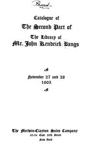 Cover of: Catalogue of the second part of the library of Mr. John Kendrick Bangs: [To be sold at auction] November 27 and 28, 1905