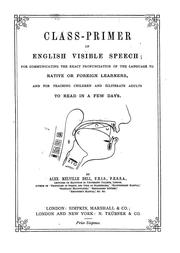 Cover of: Class-primer of English visible speech for communicating the exact pronunciation of the language to native or foreign learners and for teaching children and illiterate adults to read in a few days.