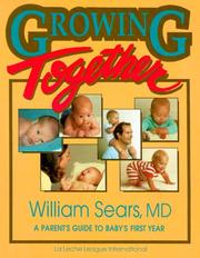 Cover of: Growing together: a parent's guide to baby's first year