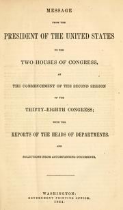Cover of: Message from the President of the United States to the two houses of Congress: at the commencement of the second session of the Thirty-eighth Congress : with the reports of the heads of departments, and selections from accompanying documents.