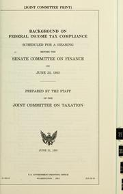 Cover of: Background on federal income tax compliance: scheduled for a hearing before the Senate Committee on Finance on June 23, 1983