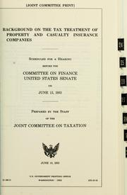Cover of: Background on the tax treatment of property and casualty insurance companies: scheduled for a hearing before the Committee on Finance, United States Senate, on June 13, 1983