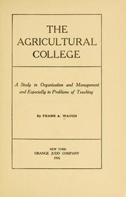 Cover of: The agricultural college: a study in organization and management and especially in problems of teaching