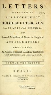 Cover of: Letters written by His Excellency Hugh Boulter, D.D., Lord Primate of all Ireland, &c. to several ministers of state in England, and some others: containing an account of the most interesting transactions which passed in Ireland from 1724 to 1738.