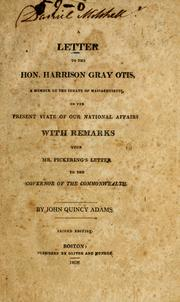 Cover of: A letter to the Hon. Harrison Gray Otis ..: a member of the Senate of Massachusetts, on the present state of our national affairs ; with remarks upon Mr. Pickering's letter to the Governor of the Commonwealth