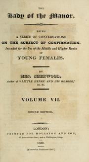 Cover of: The lady of the manor: being a series of conversations on the subject of confirmation : intended for the use of the middle and higher ranks of young females