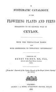 Cover of: A systematic catalogue of the flowering plants and ferns indigenous to or growing wild in Ceylon