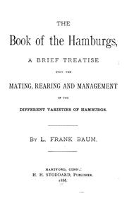 Cover of: The Book of the Hamburgs: A Brief Treatise upon the Mating, Rearing, and Management of the Different Varieties of Hamburgs