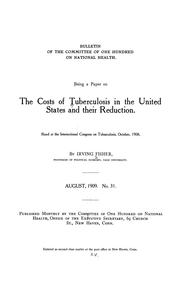 Cover of: The costs of tuberculosis in the United States and their reduction: Read at the International Congress on Tuberculosis, October, 1908.
