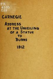 Cover of: Address by Andrew Carnegie at the unveiling of a statue to Burns: erected by the citizens of Montrose. 1912.