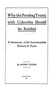 Cover of: Why the pending treaty with Colombia should be ratified: A summary of the incontestable historical facts.