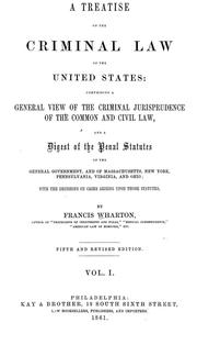 Cover of: A treatise on the criminal law of the United States: comprising a general view of the criminal jurisprudence of the common and civil law, and a digest of the penal statutes of the general government, and of Massachusetts, New York, Pennsylvania, Virginia, and Ohio; with the decisions on cases arising upon these statutes