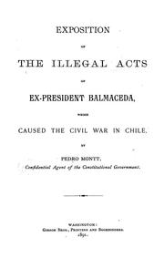 Cover of: Exposition of the illegal acts of ex-President Balmaceda, which caused the civil war in Chile
