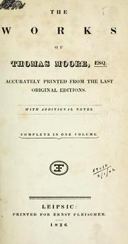 Cover of: The works of Thomas Moore, accurately printed from the last original editions: With additional notes.