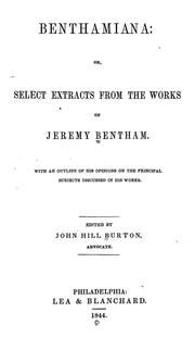 Cover of: Benthamiana: or, Select extracts from the works of Jeremy Bentham.  With an outline of his opinions on the principal subjects discussed in his works.
