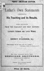 Cover of: Luther's own statements concerning his teaching and its results, taken exclusively from the earliest and best editions of Luther's German and Latin works