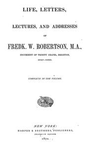 Cover of: Life, letters, lectures, and addresses of Fredk. W. Robertson