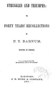 Cover of: Struggles and triumphs: or, Forty years' recollections of P.T. Barnum