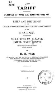 Cover of: Tariff: Schedule 11, wool and manufacturers of. Brief and discussion by the Carded Woolen Manufactures' Asssociation at the hearings before the Commmittee on Finance, United States Senate, Sixty-seventh Congress, second session, on H.R. 7456, an act to provide revenue, to regulate commerce with foreign countries, to encourage the industries of the United States, and for other purposes. December 14, 1921