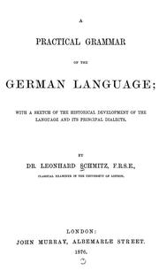 Cover of: A practical grammar of the German language: with a sketch of the historical development of the language and its principal dialects