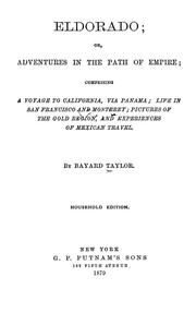 Cover of: Eldorado, or, Adventures in the path of empire: comprising a voyage to California, via Panama, life in San Francisco and Monterey, pictures of the gold region, and experiences of Mexican travel