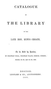Cover of: Catalogue of the library of the late Hon. Rufus Choate: To be sold by auction ... October 18-20, and 25-28, 1859