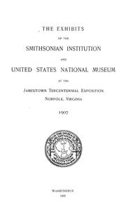 Cover of: The exhibits of the Smithsonian Institution and United States National Museum at the Jamestown Tercentennial Exposition, Norfolk, Virginia: 1907