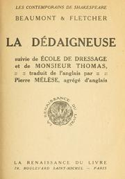 Cover of: La dédaigneuse [par] Beaumont & Fletcher, suivie de Ècole de dressage et de Monsieur Thomas.