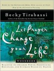 Cover of: Let Prayer Change Your Life Workbook: Discover the Awesome Power of Prayer and its Life-Changing Results