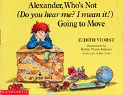 Cover of: Alexander, who's not (Do you hear me? I mean it!) going to move