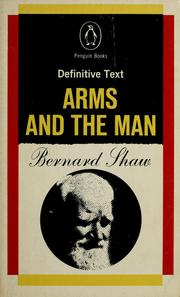 Cover of: Arms and the man: a pleasant play