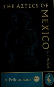 Cover of: The Aztecs of Mexico: origin, rise and fall of the Aztec nation
