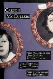 Cover of: The ballad of the sad café and other stories ; The heart is a lonely hunter ; The member of the wedding