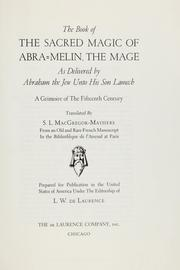 Cover of: The book of the sacred magic of Abra-Melin the mage: as delivered by Abraham the Jew unto his son Lamech : a grimoire of the fifteenth century