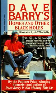 Cover of: Dave Barry's homes and other black holes: the happy homeowner's guide to ritual closing ceremonies, Newton's first law of furniture buying, the lethal chemicals man, and other perils of the American dream