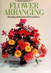 Cover of: The encyclopedia of flower arranging: decorating with fresh, dried and pressed flowers