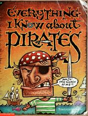 Cover of: Everything I know about pirates: a collection of made-up facts, educated guesses, and silly pictures about bad guys of the high seas