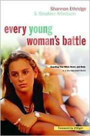 Cover of: Every young woman's battle: guarding your mind, heart, and body in a sex-saturated world