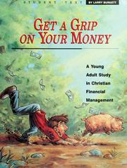 Cover of: Get a grip on your money: a young adult study in Christian financial management