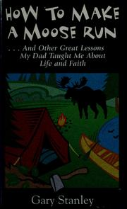 Cover of: How to make a moose run: and other great lessons my dad taught me about life and faith