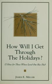 Cover of: How will I get through the holidays?: 12 ideas for those whose loved one has died