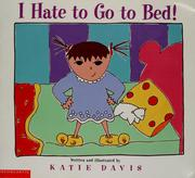 Cover of: I hate to go to bed!