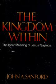 Cover of: The kingdom within: a study of the inner meaning of Jesus' sayings