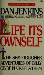 Cover of: Life its ownself: the semi-tougher adventures of Billy Clyde Puckett and them